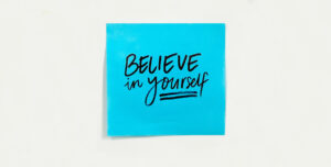 Post it note that reads Believe in yourself