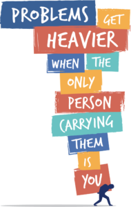 Problems get heavier when the only person carrying them is you