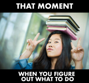 girl balancing books on her head with the text 'that moment when you figure out what to do' superimposed