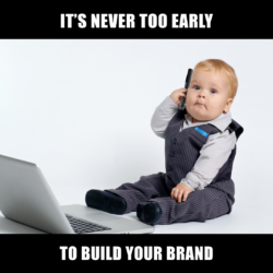 baby dressed like an adult with the caption 'it's never too early to build your brand'