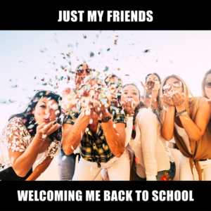 Group of people blowing confetti with the caption 'just my friends welcoming me back to school'