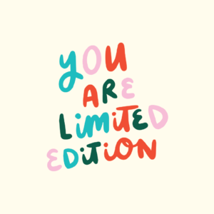 you are limited edition
