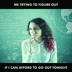 Image of girl thinking deeply with the words 'Me trying to figure out if i can afford to go out tonight'